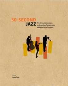 30-Second Jazz : The 50 Crucial Concepts, Styles, and Performers, Each Explained in Half a Minute, Hardback Book