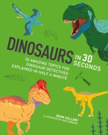 Dinosaurs in 30 Seconds : 30 fascinating topics for dinosaur detectives, explained in half a minute, Paperback / softback Book