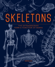 Skeletons : The Extraordinary Form and Function of Bones, Hardback Book