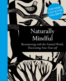 Naturally Mindful : Reconnecting with the Natural World, Discovering Your True Self, Hardback Book