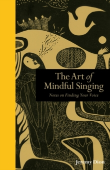 Art of Mindful Singing : Notes on Finding Your Voice, Hardback Book