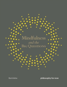 Mindfulness and the Big Questions : Philosophy for now, Paperback Book