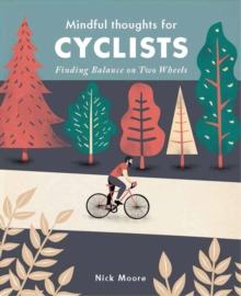 Mindful Thoughts for Cyclists : Finding Balance on two wheels, Hardback Book
