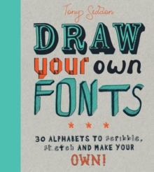 Draw Your Own Fonts : 30 alphabets to scribble, sketch, and make your own!, Paperback Book