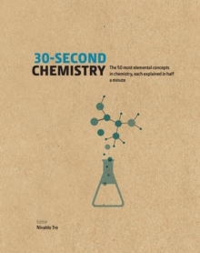 30-Second Chemistry : The 50 most elemental concepts in chemistry, each explained in half a minute., Hardback Book