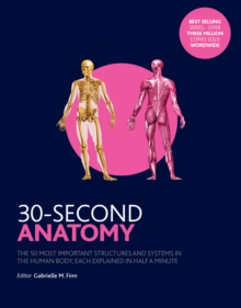 30-Second Anatomy : The 50 Most Important Structures and Systems in the Human Body, Each Explained in Half a Minute, Paperback / softback Book