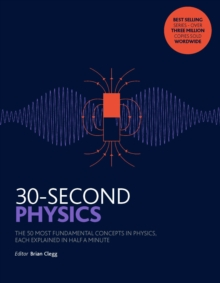 30-Second Physics : The 50 Most Fundamental Concepts in Physics, Each Explained in Half a Minute, Paperback Book