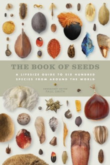 The Book of Seeds : A Lifesize Guide to Six Hundred Species from Around the World, Hardback Book