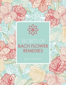 Secrets of Bach Flower Remedies, Paperback Book