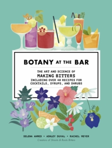 Botany at the Bar : The Art and Science of Making Bitters, Hardback Book