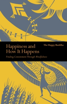 Happiness and How it Happens : Finding Contentment Through Mindfulness, Paperback Book
