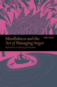 Mindfulness & the Art of Managing Anger : Meditations on Clearing the Red Mist, Paperback Book