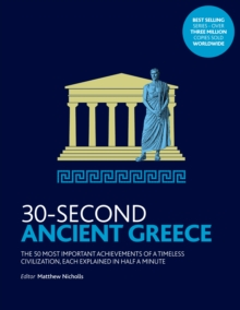 30-Second Ancient Greece : The 50 most important achievements of a timeless civilization, each explained in half a minute, Paperback Book