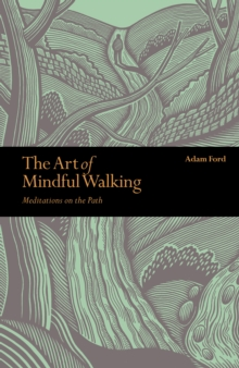 The Art of Mindful Walking : Meditations on the Path, Paperback Book