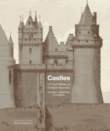 Castles : A visual history of fortified structures, Paperback / softback Book