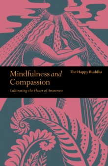 Mindfulness and Compassion : Embracing Life with Loving-Kindness, Paperback / softback Book