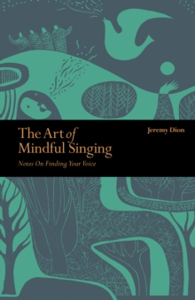 The Art of Mindful Singing : Notes on finding your voice, Paperback / softback Book