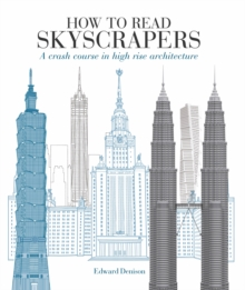 How to Read Skyscrapers : A crash course in high-rise architecture, Paperback / softback Book