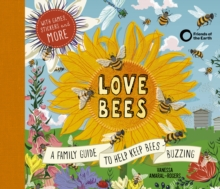 Love Bees : A family guide to help keep bees buzzing - With games, stickers and more, Hardback Book