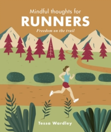 Mindful Thoughts for Runners : Freedom on the trail, Hardback Book