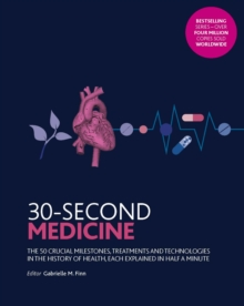 30-Second Medicine : The 50 crucial milestones, treatments and technologies in the history of health, each explained in half a minute, Paperback / softback Book