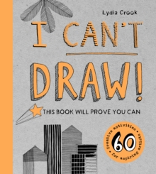 I Can't Draw! : This Book Will Prove You Can, Hardback Book