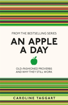 An Apple A Day : Old-Fashioned Proverbs and Why They Still Work, Paperback / softback Book