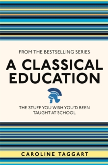 A Classical Education : The Stuff You Wish You'd Been Taught At School, Paperback / softback Book
