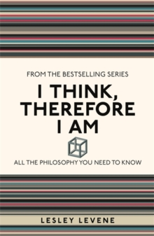 I Think, Therefore I Am : All the Philosophy You Need to Know, Paperback / softback Book
