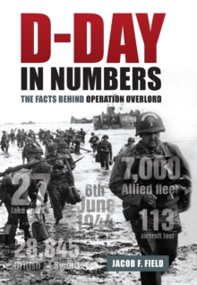 D-Day in Numbers : The facts behind Operation Overlord, EPUB eBook