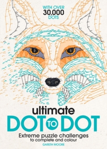 Ultimate Dot to Dot : Extreme Puzzle Challenges to Complete and Colour, Paperback Book