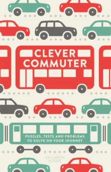 Clever Commuter : Puzzles, Tests and Problems to Solve on Your Journey, Paperback Book