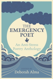 The Emergency Poet : An Anti-Stress Poetry Anthology, Hardback Book