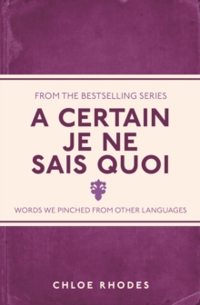 A Certain Je Ne Sais Quoi : Words We Pinched From Other Languages, Paperback Book