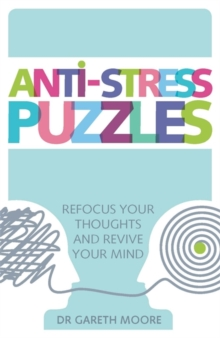 Anti-Stress Puzzles : Refocus Your Thoughts and Revive Your Mind, Paperback Book