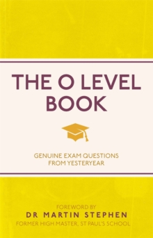 The O Level Book : Genuine Exam Questions from Yesteryear, Paperback Book