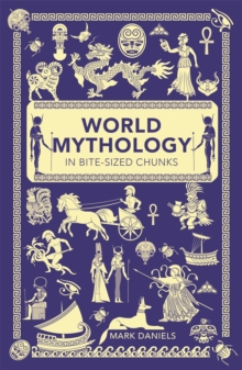 World Mythology in Bite-Sized Chunks, Paperback Book