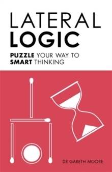 Lateral Logic : Puzzle Your Way to Smart Thinking, Paperback Book