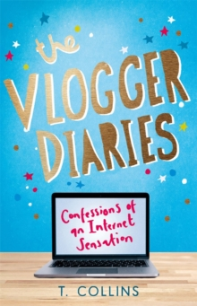 The Vlogger Diaries : Confessions of an Internet Sensation, Paperback Book