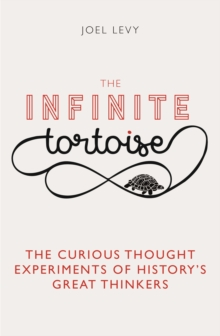 The Infinite Tortoise : The Curious Thought Experiments of History's Great Thinkers, Hardback Book