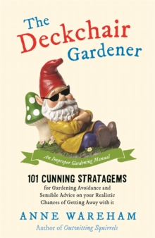 The Deckchair Gardener : An Improper Gardening Manual, Paperback Book