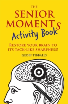 The Senior Moments Activity Book : Restore Your Brain to Its Tack-like Sharpness, Paperback Book