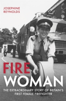 Fire Woman : The Extraordinary Story of Britain's First Female Firefighter, Paperback Book