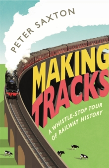 Making Tracks : A Whistle-stop Tour of Railway History, Paperback Book