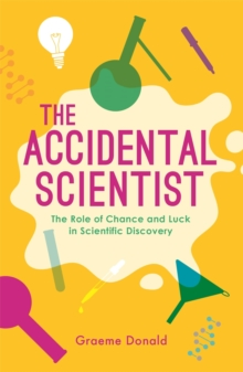 The Accidental Scientist : The Role of Chance and Luck in Scientific Discovery, Paperback Book