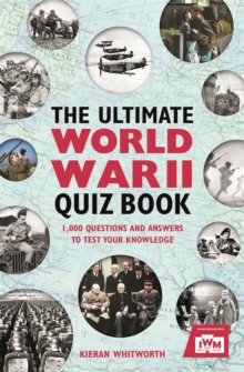 The Ultimate World War II Quiz Book : 1,000 Questions and Answers to Test Your Knowledge, Paperback Book