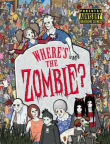 Where's the Zombie? : A Post-Apocalyptic Zombie Adventure, Paperback / softback Book