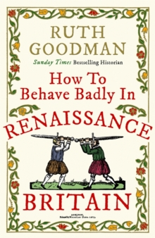 How to Behave Badly in Renaissance Britain, Hardback Book