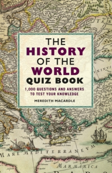 The History of the World Quiz Book : 1,000 Questions and Answers to Test Your Knowledge, Paperback / softback Book
