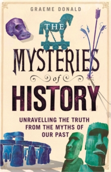 The Mysteries of History : Unravelling the Truth from the Myths of Our Past, Hardback Book